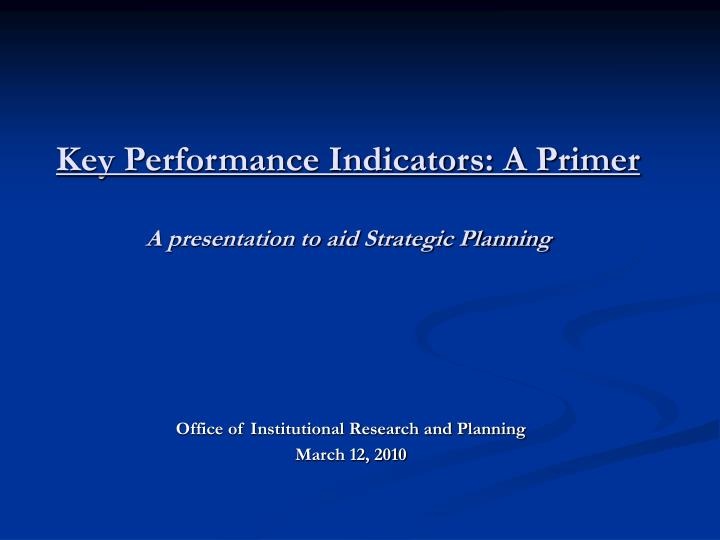 Key performance indicators a primer a presentation to aid strategic planning