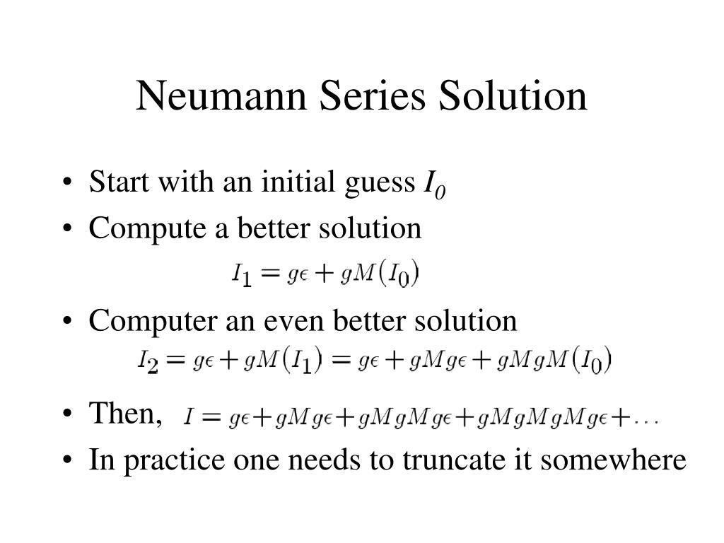Neumann Series Solution