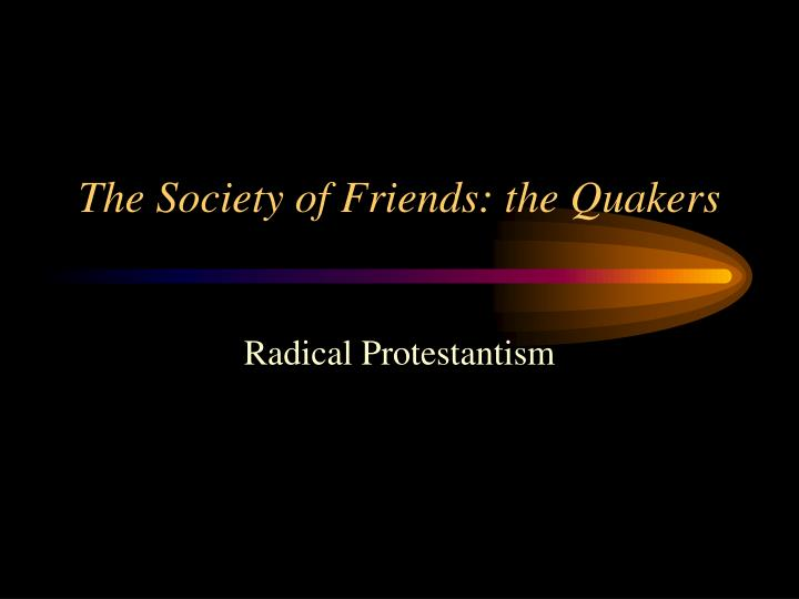 The society of friends the quakers l.jpg