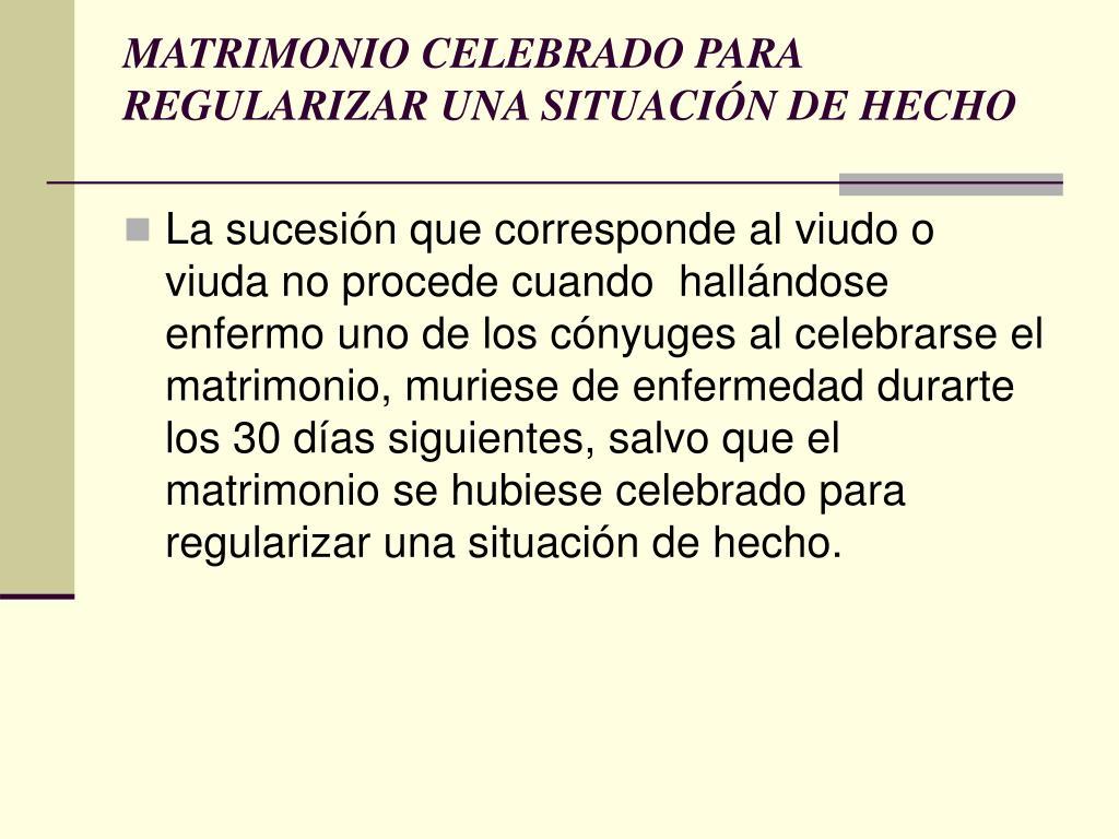 MATRIMONIO CELEBRADO PARA REGULARIZAR UNA SITUACIÓN DE HECHO