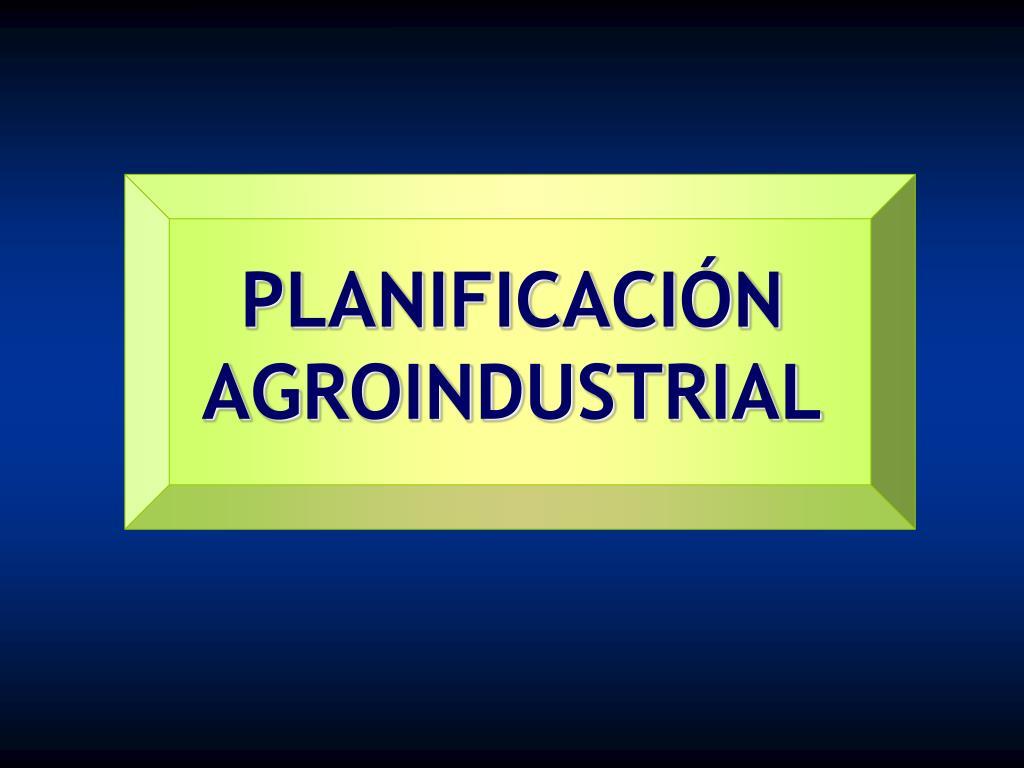 PLANIFICACIÓN AGROINDUSTRIAL