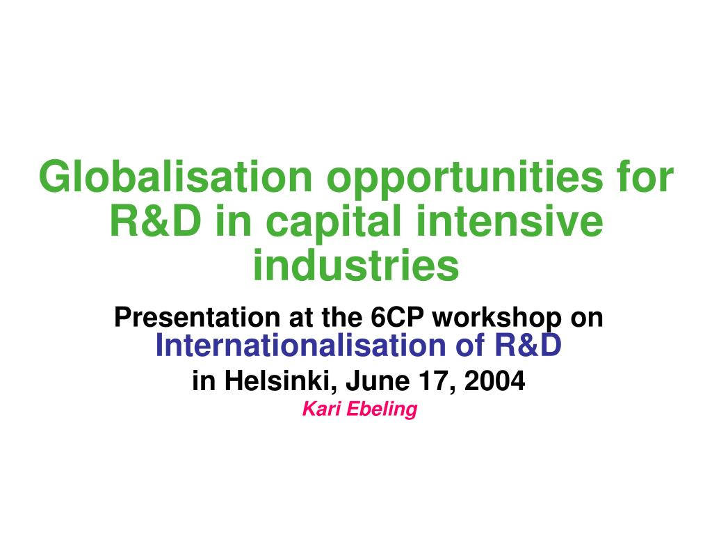 Globalisation opportunities for R&D in capital intensive industries