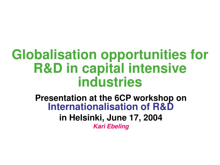 Globalisation opportunities for r d in capital intensive industries l.jpg