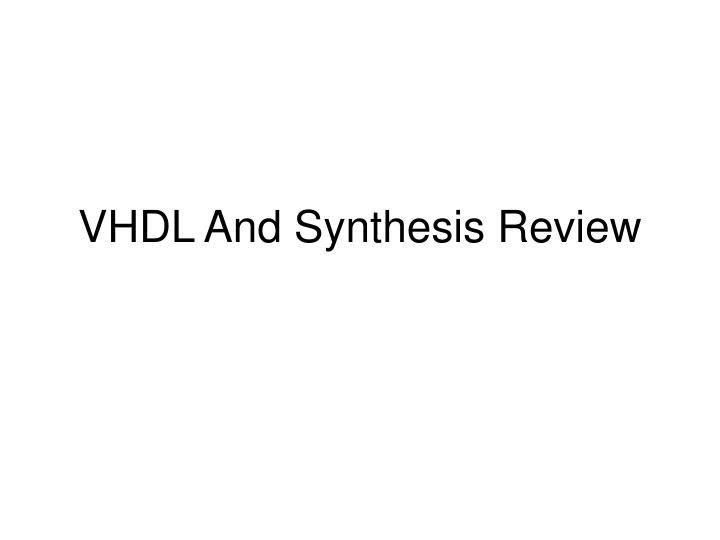 Vhdl and synthesis review