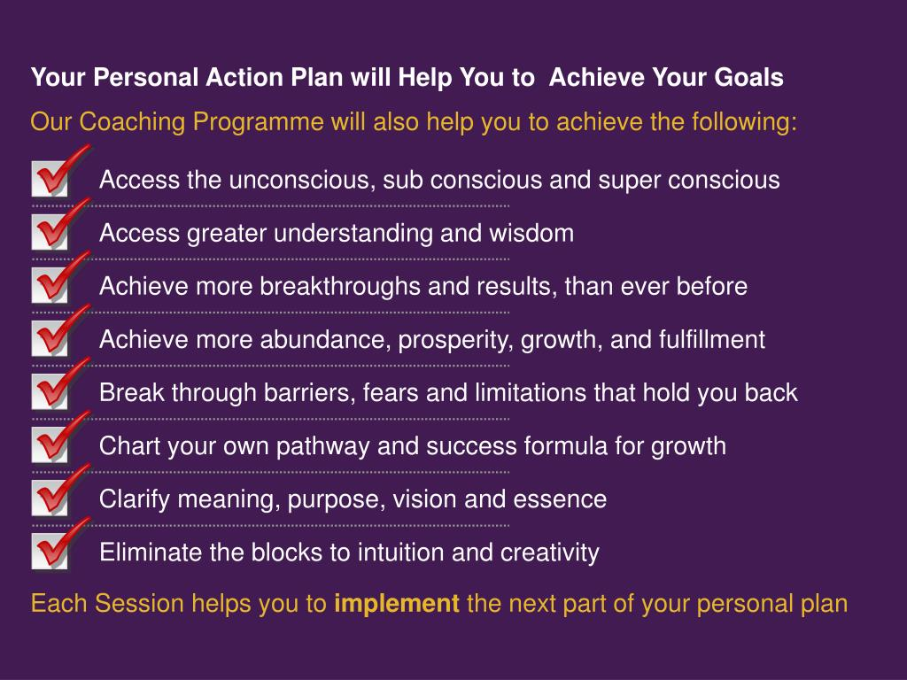 Your Personal Action Plan will Help You to  Achieve Your Goals