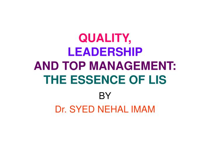 Quality leadership and top management the essence of lis