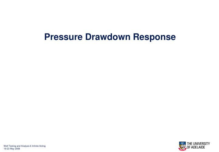 Pressure Drawdown Response