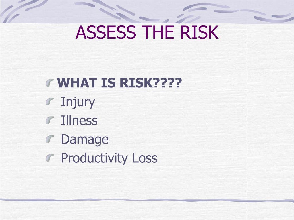 ASSESS THE RISK