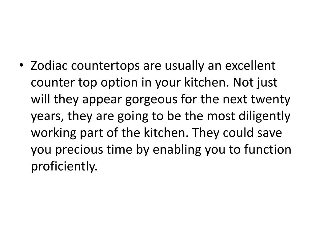 Zodiac countertops are usually an excellent counter top option in your kitchen. Not just will they appear gorgeous for the next twenty years, they are going to be the most diligently working part of the kitchen. They could save you precious time by enabling you to function proficiently.