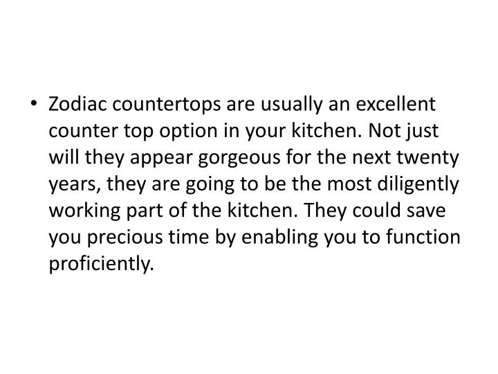Zodiac countertops are usually an excellent counter top option in your kitchen. Not just will they a...