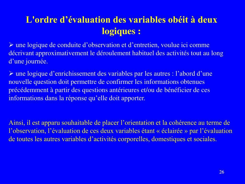 L'ordre d'évaluation des variables obéit à deux logiques: