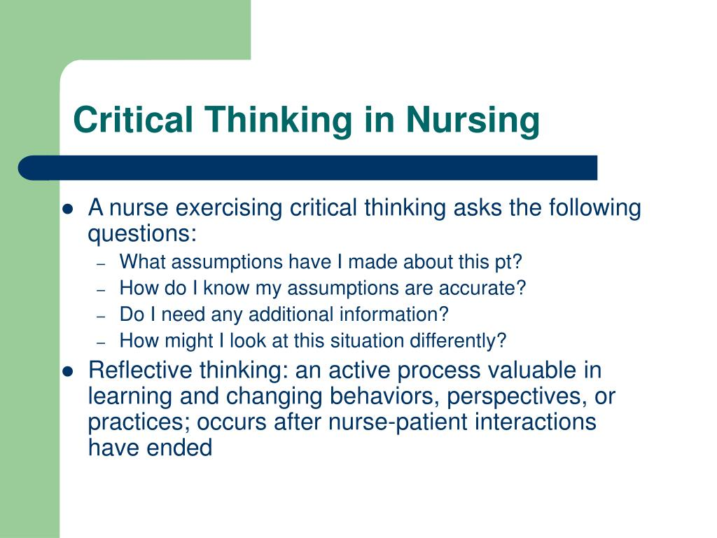 critical thinking of nursing Critical thinking in nursing and on the nclex® lastly, i just want to talk briefly about how this applies to nclex questions    here is an actual practice nclex question from our nursing practice questions program (or npq, as we like to call it.