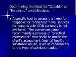 determining the need for capable or enhanced level services
