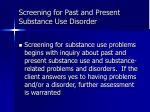 screening for past and present substance use disorder