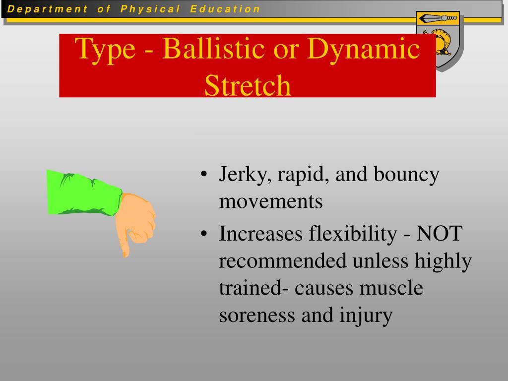 Type - Ballistic or Dynamic Stretch