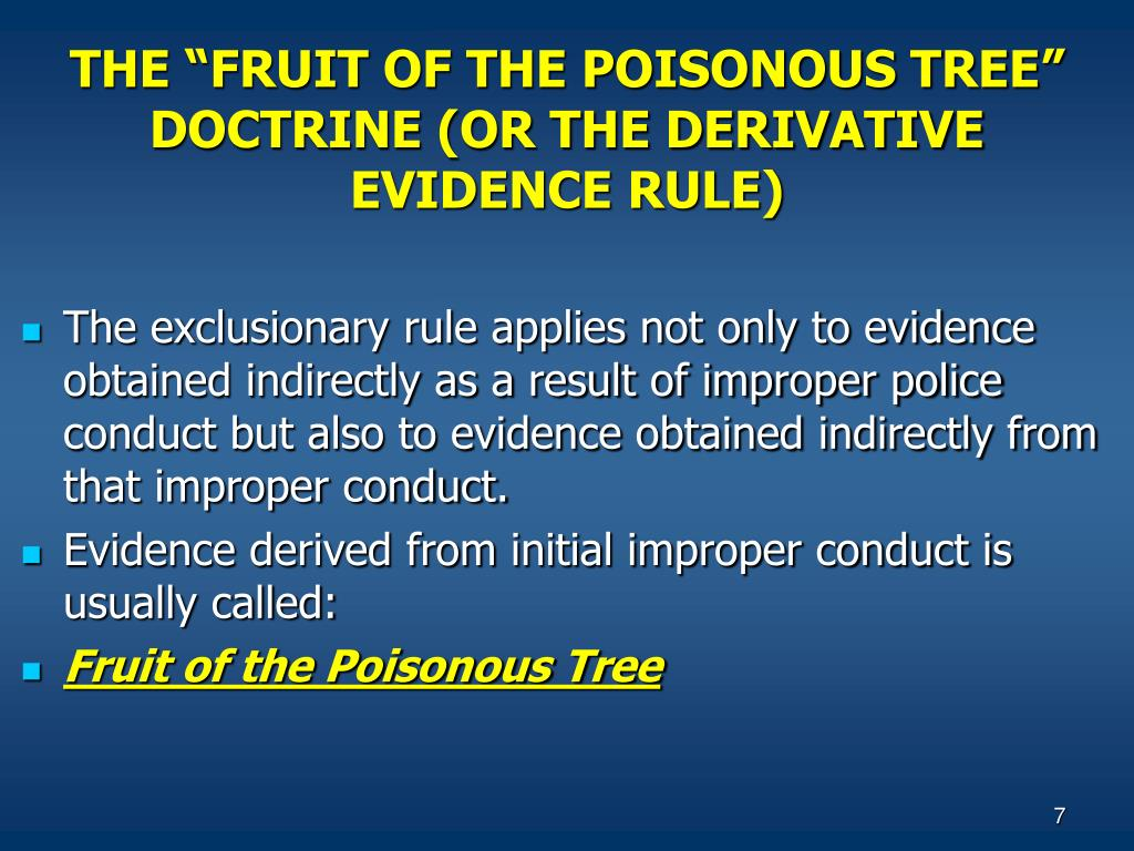 fruit of the poisonous tree doctrine Definition of the exclusionary rule and the fruit of the poisonous tree doctrine in the legal dictionary - by free online english dictionary and encyclopedia.