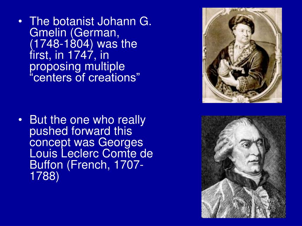 "The botanist Johann G. Gmelin (German, (1748-1804) was the first, in 1747, in proposing multiple ""centers of creations"""