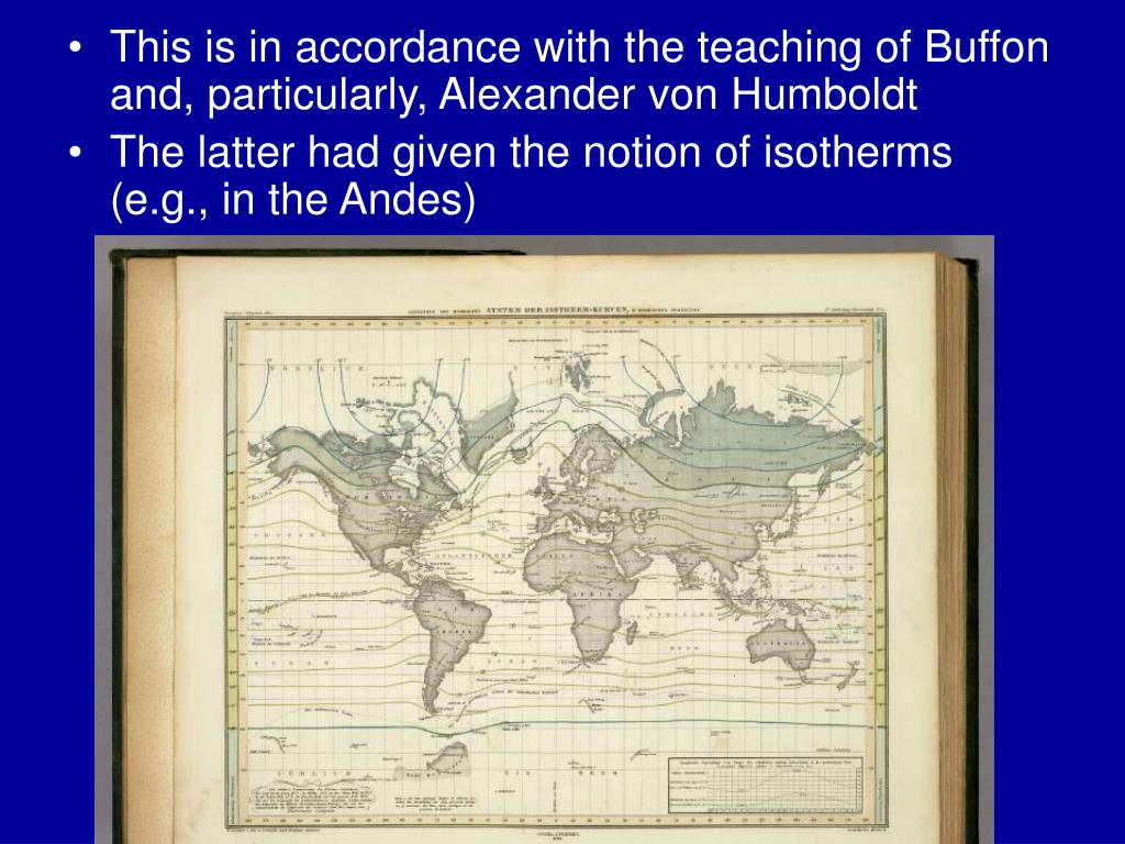 This is in accordance with the teaching of Buffon and, particularly, Alexander von Humboldt