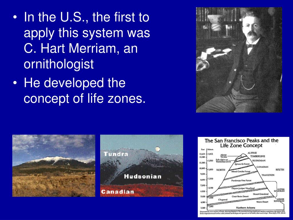 In the U.S., the first to apply this system was C. Hart Merriam, an ornithologist