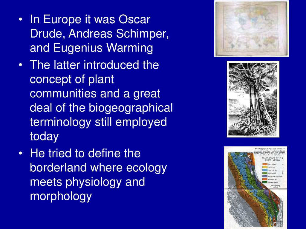 In Europe it was Oscar Drude, Andreas Schimper, and Eugenius Warming