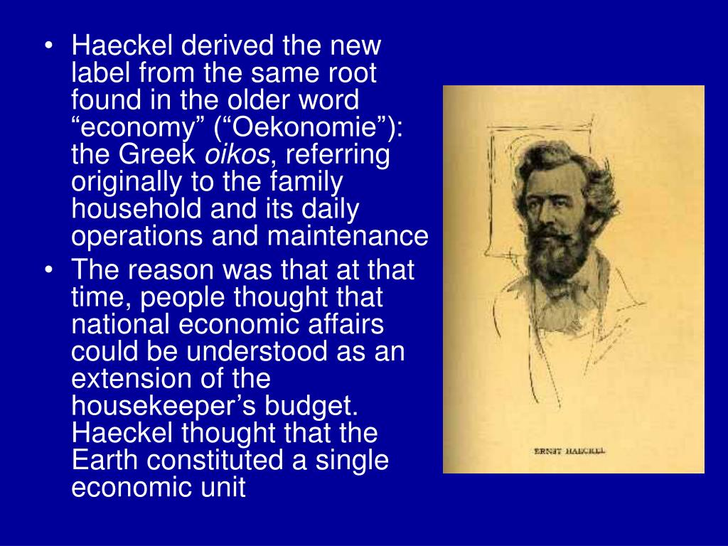 "Haeckel derived the new label from the same root found in the older word ""economy"" (""Oekonomie""): the Greek"