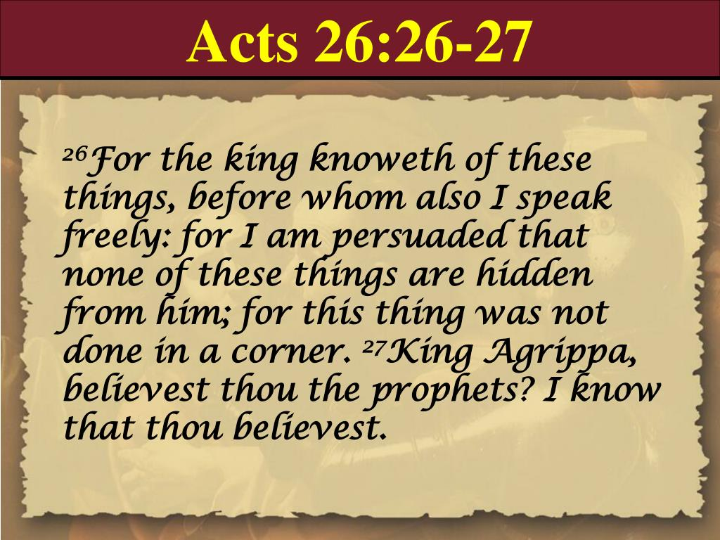 Acts 26:26-27