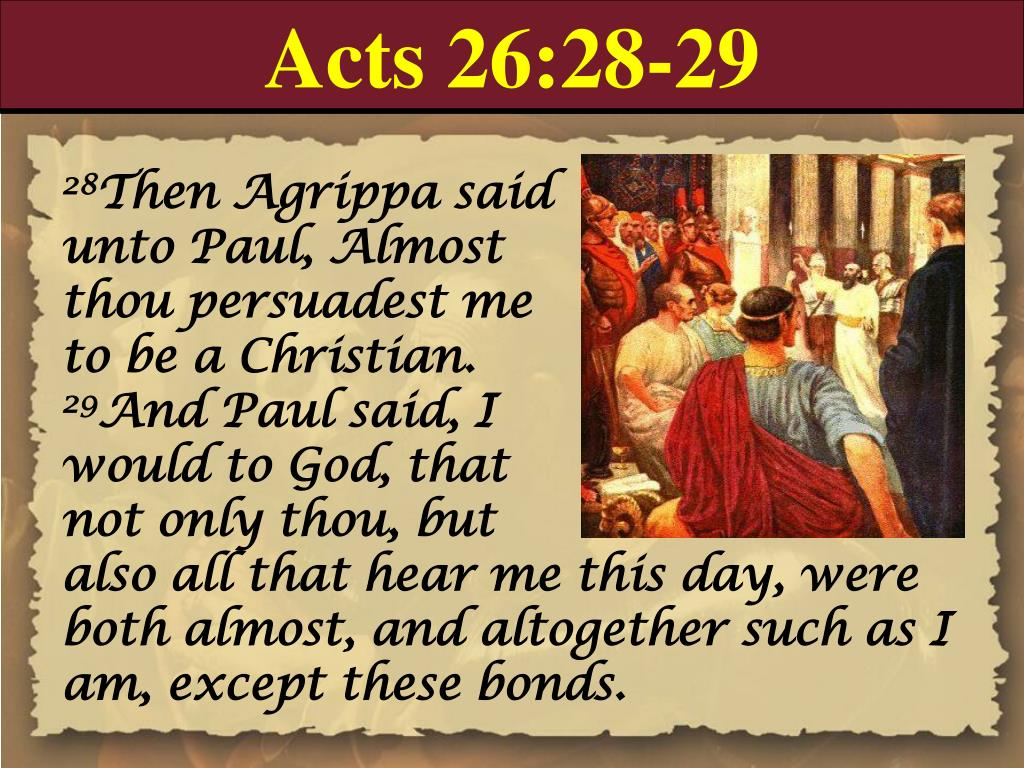 Acts 26:28-29