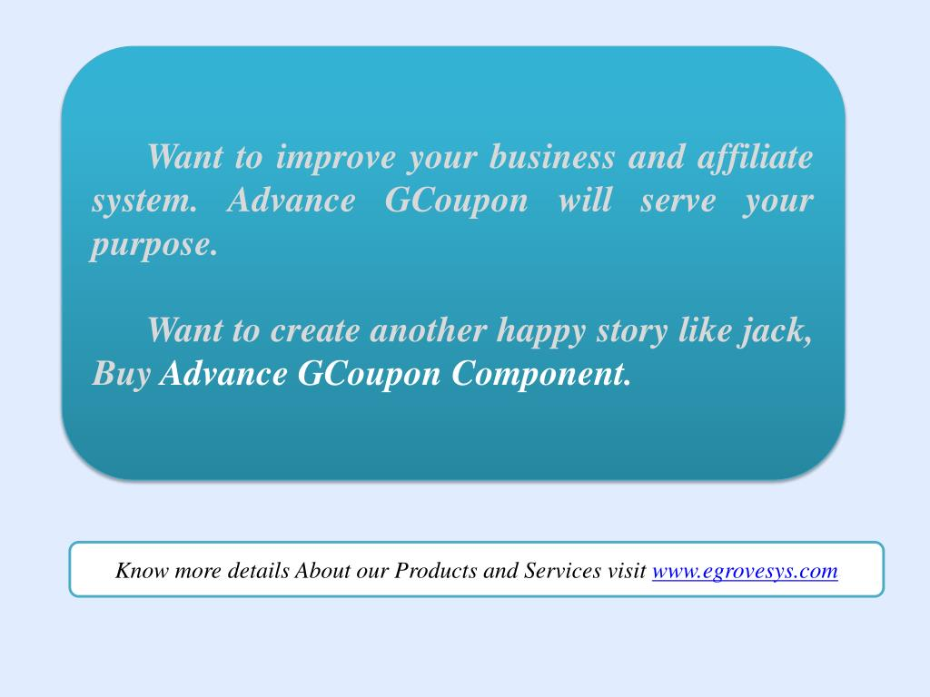 Want to improve your business and affiliate system. Advance GCoupon will serve your purpose.