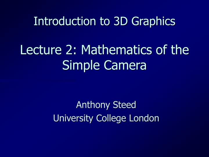 Introduction to 3d graphics lecture 2 mathematics of the simple camera