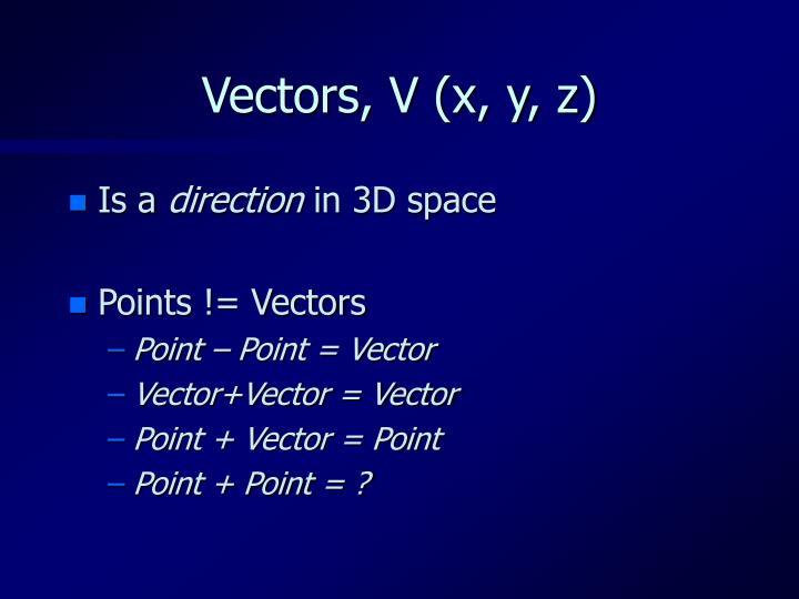 Vectors, V (x, y, z)
