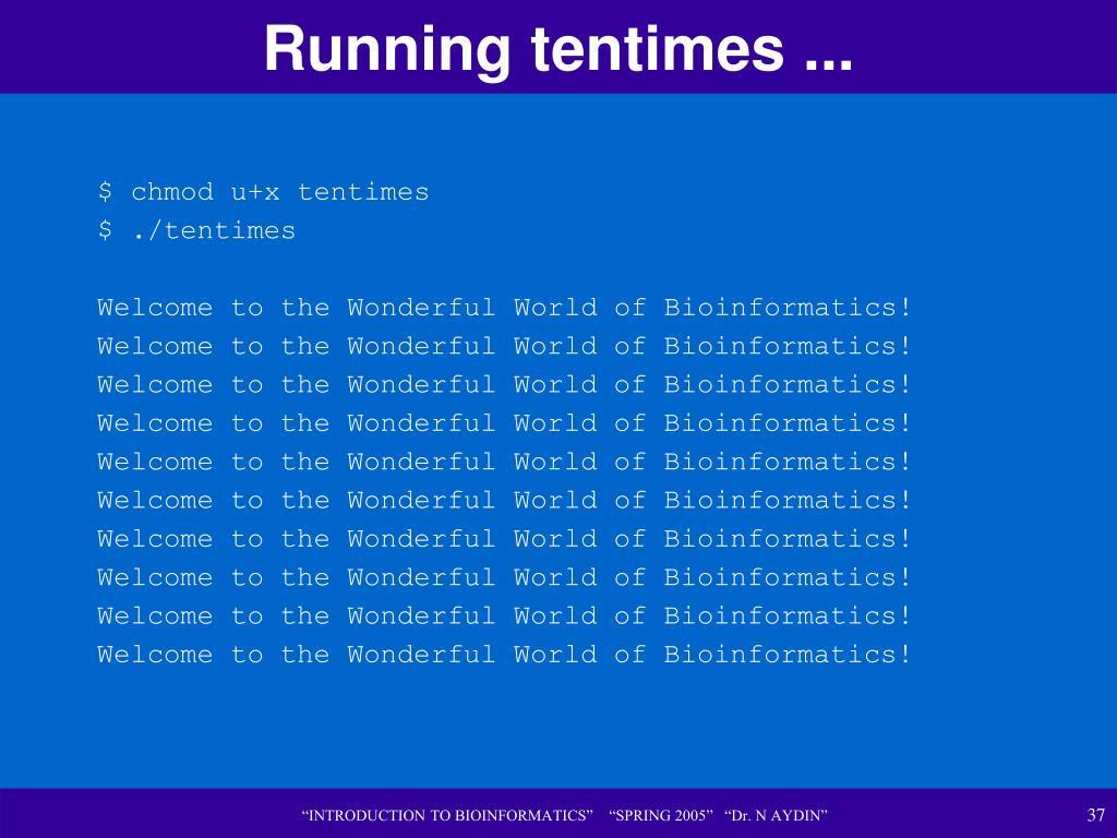 Running tentimes ...