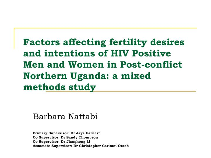 Factors affecting fertility desires and intentions of HIV Positive Men and Women in Post-conflict No...