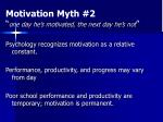 motivation myth 2 one day he s motivated the next day he s not