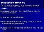 motivation myth 3 give him something that will motivate him