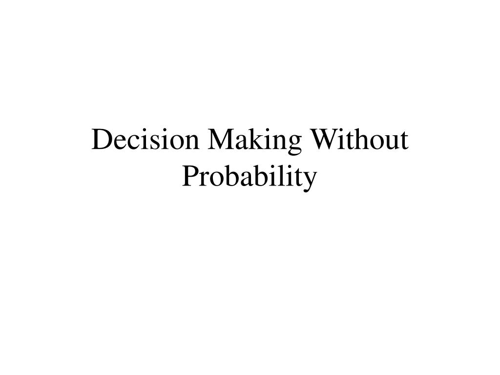 Decision Making Without Probability