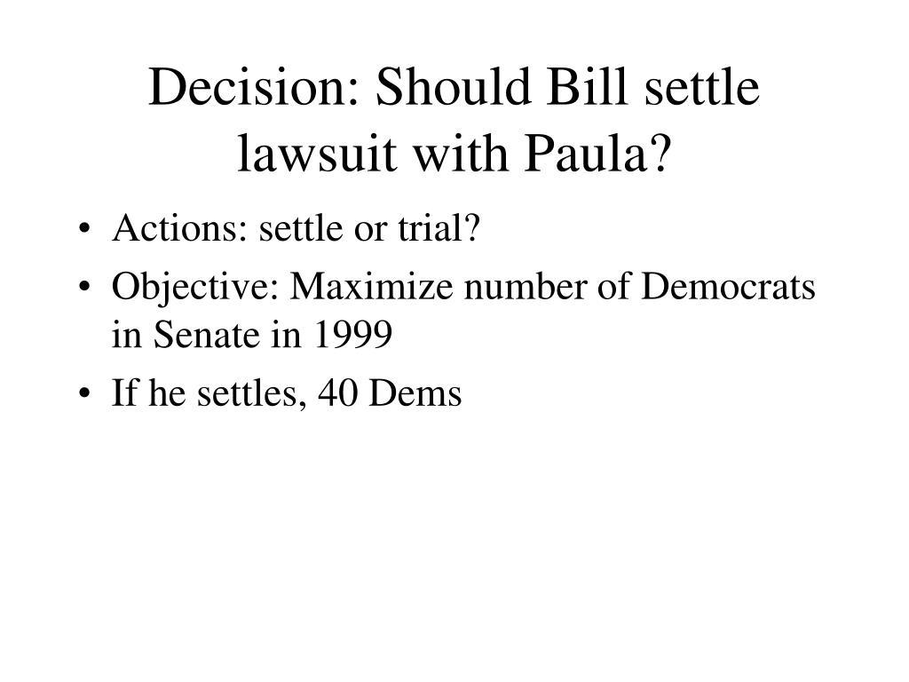 Decision: Should Bill settle lawsuit with Paula?