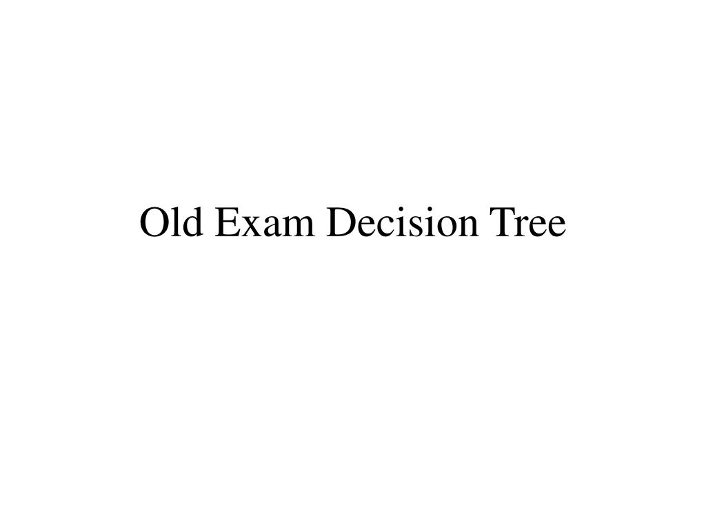 Old Exam Decision Tree