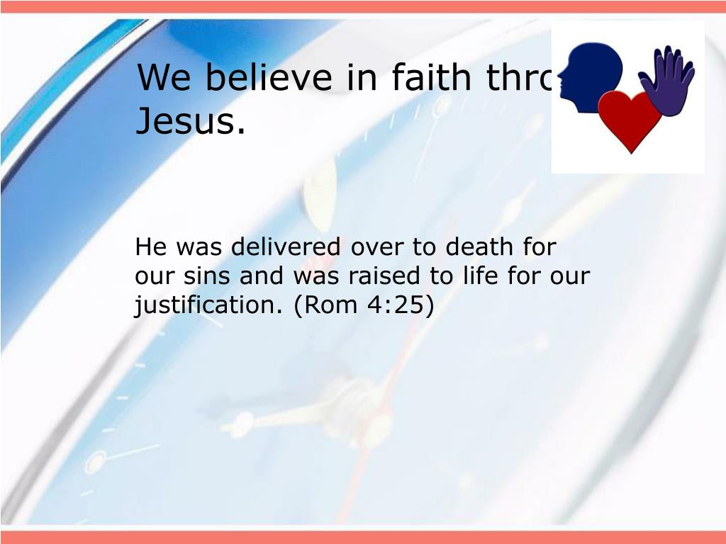 He was delivered over to death for our sins and was raised to life for our justification. (Rom 4:25)