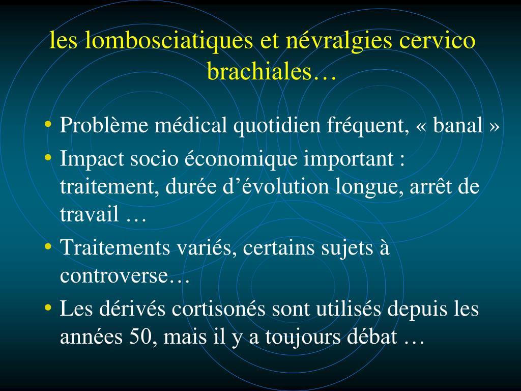 les lombosciatiques et névralgies cervico brachiales…