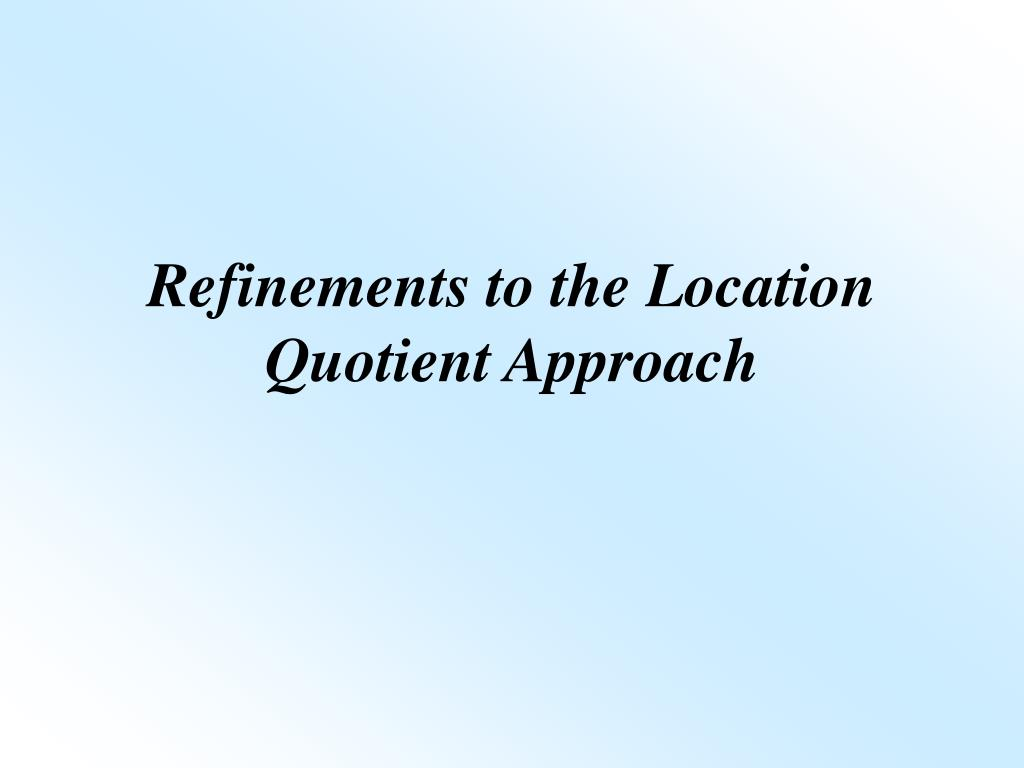 Refinements to the Location Quotient Approach