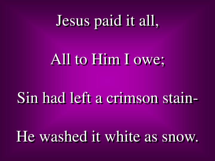 Jesus paid it all,