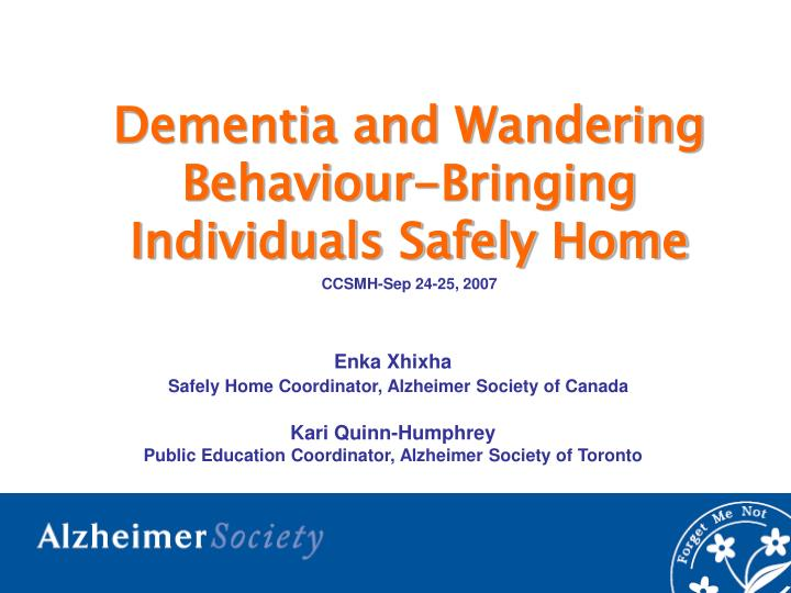 Dementia and wandering behaviour bringing individuals safely home ccsmh sep 24 25 2007 l.jpg