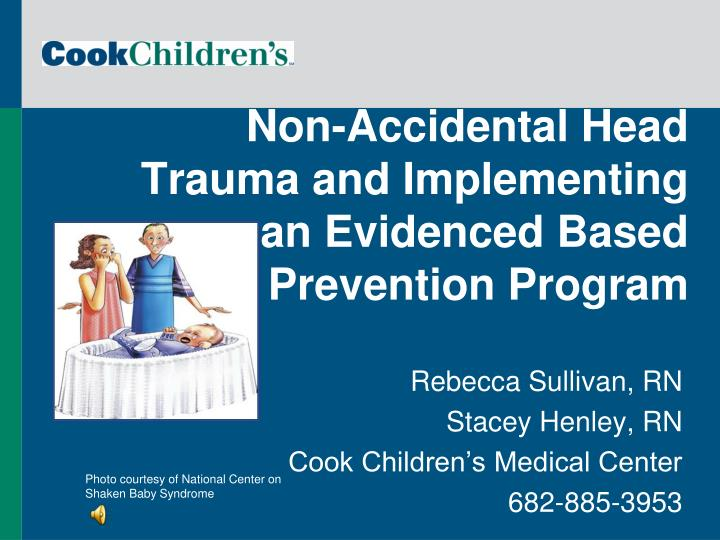 Non accidental head trauma and implementing an evidenced based prevention program l.jpg
