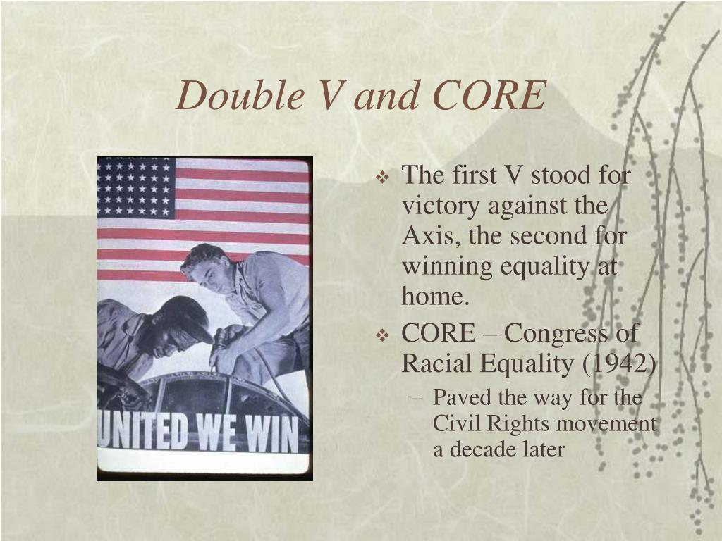 Double V and CORE