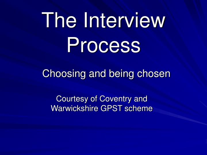 The interview process choosing and being chosen l.jpg