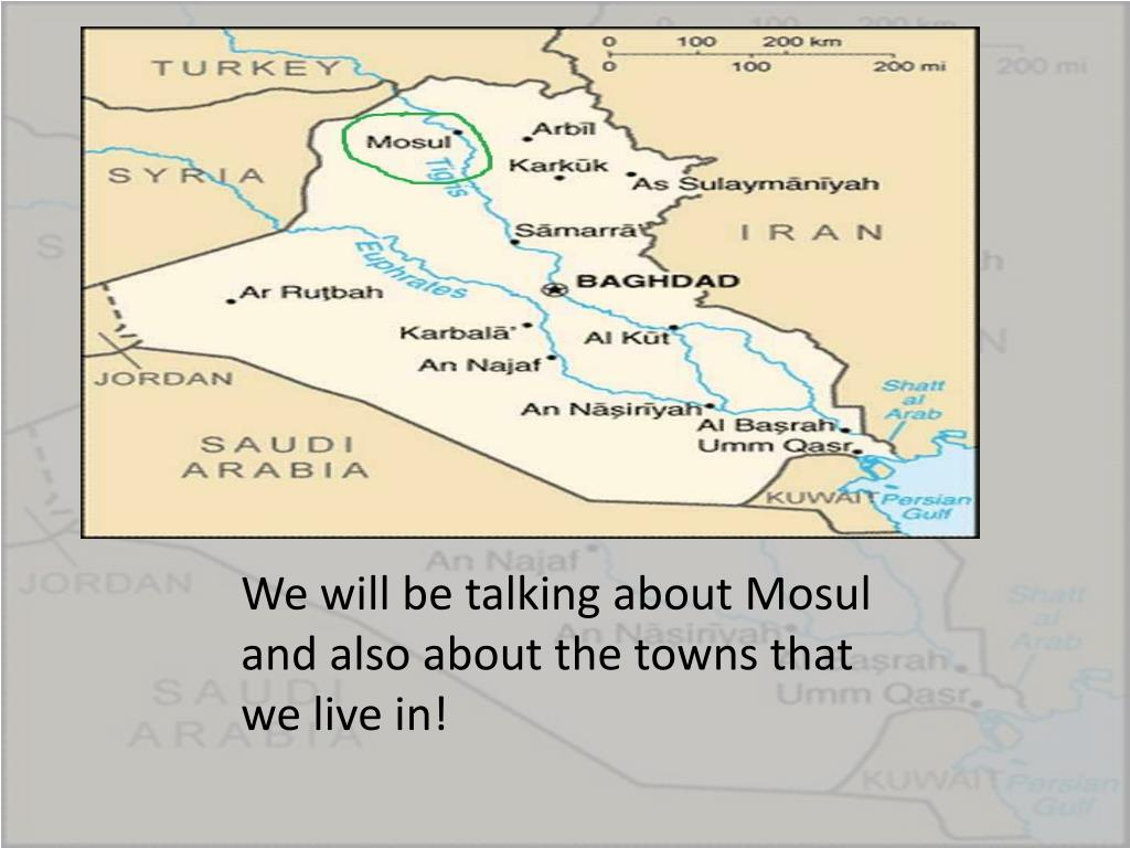 We will be talking about Mosul and also about the towns that we live in!