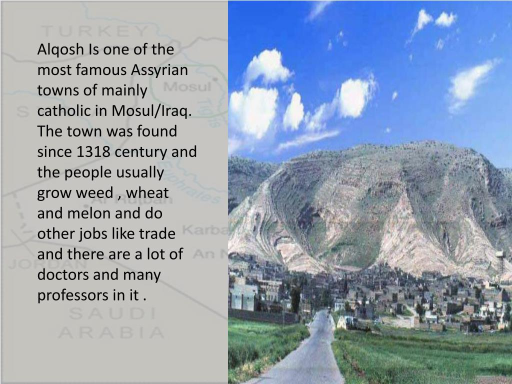 Alqosh Is one of the most famous Assyrian towns of mainly catholic in Mosul/Iraq.