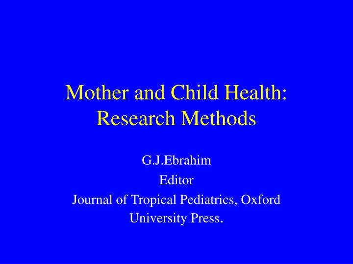 Mother and child health research methods l.jpg