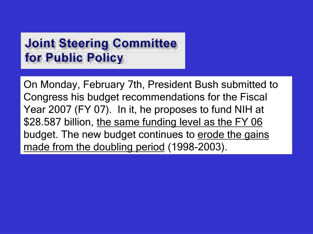 On Monday, February 7th, President Bush submitted to Congress his budget recommendations for the Fiscal Year 2007 (FY 07).  In it, he proposes to fund NIH at $28.587 billion,