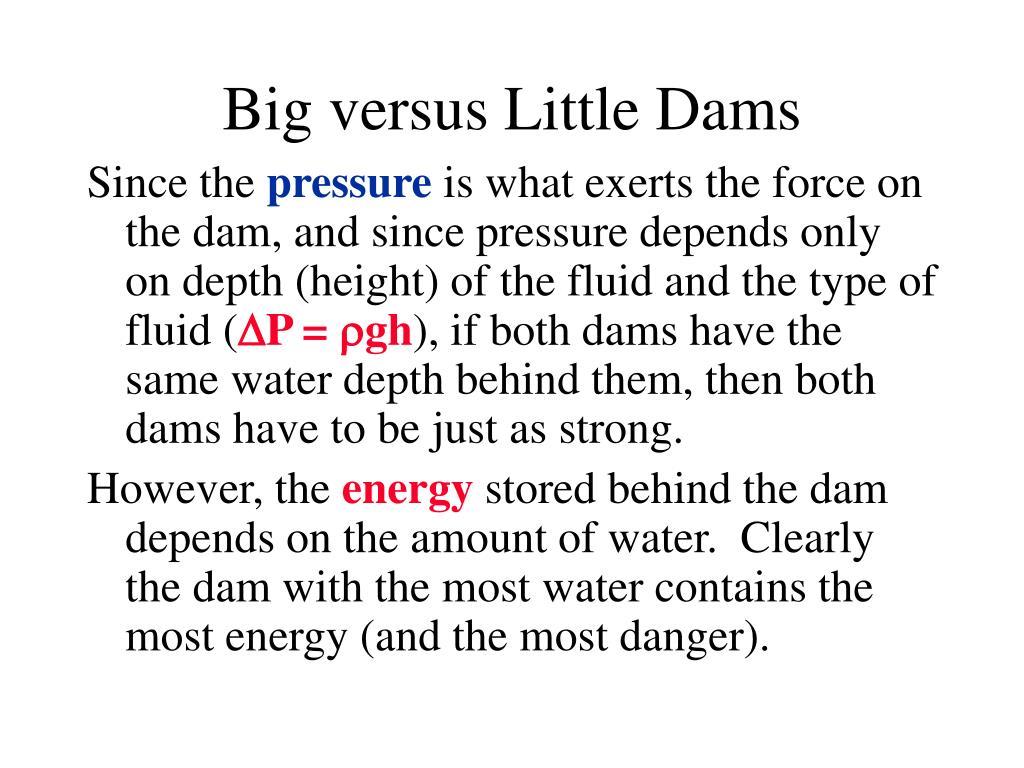 Big versus Little Dams